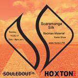 Scaramanga Silk - 'Badman Material' Radio Show X S̶O̶U̶L̶E̶D̶O̶U̶T̶™ | 14/05/17 (Hoxton FM)