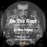 Andrey Potyomkin - On The Roof 015 (Andrey Potyomkin & Max Popov) [Nov 27 2013] on Pure.FM