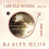 I AM Old School - Dj Mejia - Vol 22