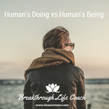 Becoming a Human Being vs a Human Doing--Evolving Our Consciousness Beyond the Reactive Doing Brain
