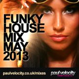 Funky House DJ Paul Velocity Funky House Mix May 2013
