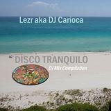 Lezr aka DJ Carioca . Disco Tranquilo ( DJ Mix Compilation )