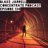 Blake Jarrell Concentrate Podcast 134