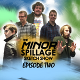 The Minor Spillage Sketch Show - Episode Two