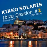 KIKKO SOLARIS - IBIZA PRIVATE PARTY DJ SET #2 (MAY 2014)