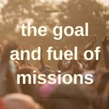 The Goal and Fuel of Missions