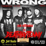 DeathbyTenny live on February 20th with Wrong (Relapse)