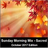 Sunday Morning Mix (Sacred Music) - October 2017 edition
