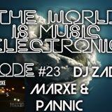 DJ ZADKI Present.-The World Is Music Electronic (Episode #23)[Marxe & Pannic]