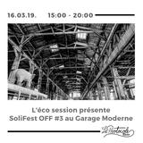 L'éco Session présente Solifest OFF #3 au Garage Moderne - 16.03.2019