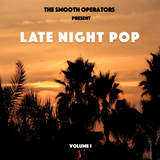 The Smooth Operators Present Late Night Pop Volume 1