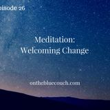 26: Meditation: Welcoming Change