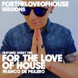 For The Love Of House - 059 Guest mix Franco De Mulero