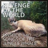 EPISODE 140 - SONGS OF THE JUNGLE WHALE