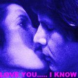 I LOVE YOU....I KNOW 4