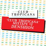 Club Tropicana Mixtape #2 - Den5hion