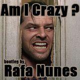 ¨Am I Crazy ? ¨ by DJ Rafa Nunes