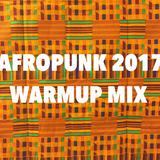 Afropunk 2017 Warmup mix