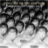"""DEEP SOULFUL HOUSE - """"Devoted to the Rhythm"""""""