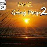 Dene.. - Going Deep 2