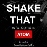 ATOM - Shake That (HipHop, Twerk, Trap Live Mix)