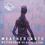 Weathercasts @ Stereogun 05.02.2016