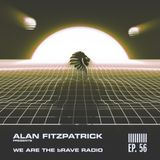 We Are The Brave Radio 056 - Alan Fitzpatrick Live @ Sub Club