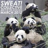 SWEAT!COLLECTIVE - MIX FOR THE DOUCHES - MARCH 2012