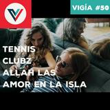 Vigía #50: Tennis, CLUBZ, Allah-Las, Amor En La Isla