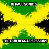 DJ PAUL SONIC G presents THE DUB REGGAE SESSIONS