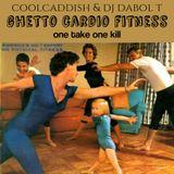 coolcaddish & dj dabol t-ghetto cardio fitness