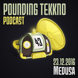 Medusa - Pounding Tekkno Podcast #43