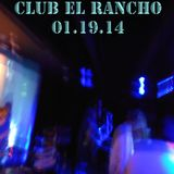Club El Rancho 01.19.14