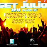 Set Julio 2014 DjLucioFest / HOLIDAYS AND A GOOD BEAT