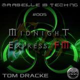 Tom Dracke @ MidNight Express FM #Marseille is Techno #005 31-03-2016