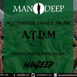 All Things Dance Music (A.T.D.M)  - Mixed by Mandeep