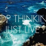 Keven Yard-stop thinking just live
