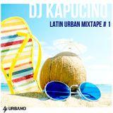Dj Kapucino - Latino Urbano Mixtape #1