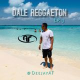 @DeejayAF - Dale Reggaeton - Ep: 3