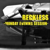 reckless - monday evening session