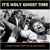 "DEEP HOUSE - ""It's Holy Ghost Time"""