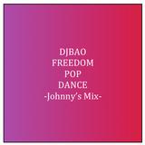 DJBAO-FREEDOM POP DANCE -Johnny's Mix-
