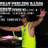 EDU SANCHEZ THAT FEELING RADIO SHOW [WEEK 9] LIVE @ HINOJAL (CACERES, SPAIN)