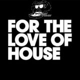 For The Love Of House