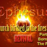 "Ephesus Church in Revival Series Part 3 ""Born in the Fire""  - Audio"