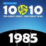 Soundwaves 10@10 #202: 1985