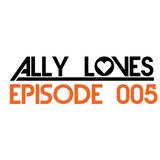 Ally Loves: Episode 005