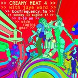 CREAMY MEAT 4 on box frequency.fm SUNDAY 13th AUGUST 2017