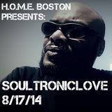 H.O.M.E. BOSTON Presents: SOULTRONICLOVE 8/17/14