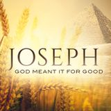 7/28/2018 ~ Joseph: Meant For Good